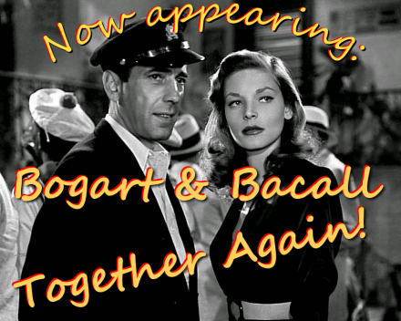 Now appearing Bogart and Bacall